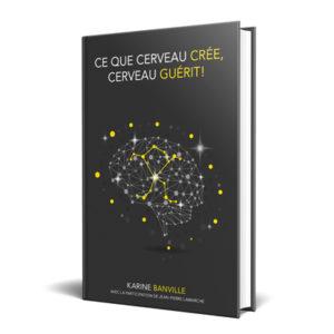 livre numérique ce que le cerveau crée cerveau guérit Karine Banville jean-Pierre Lamarche